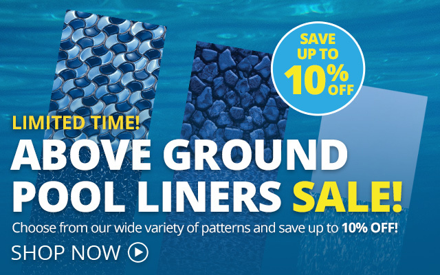 Above Ground Pool Liners Sale! Up to 10% off!